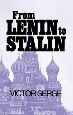 From Lenin to Stalin By Serge, Victor
