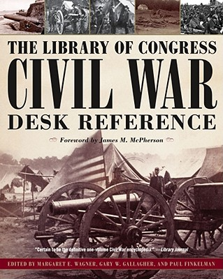 The Library of Congress Civil War Desk Reference By Wagner, Margaret E. (EDT)/ Gallagher, Gary W. (EDT)/ Finkelman, Paul (EDT)/ McPherson, James M. (FRW)