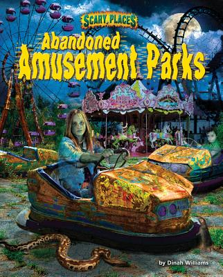 Abandoned Amusement Parks By Williams, Dinah